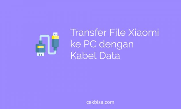 cara transfer file xiaomi ke pc dengan kabel data